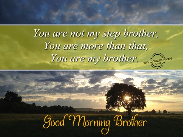 Good Morning Wishes For Stepbrother - Good Morning
