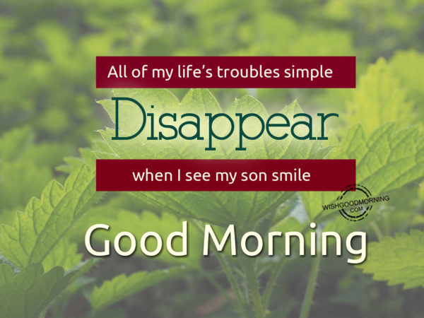 All of my life's troubles simple disaapear, Good Morning