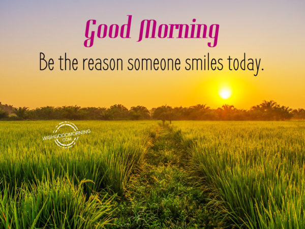 Be The Reason Someone Smiles Today- Good Morning