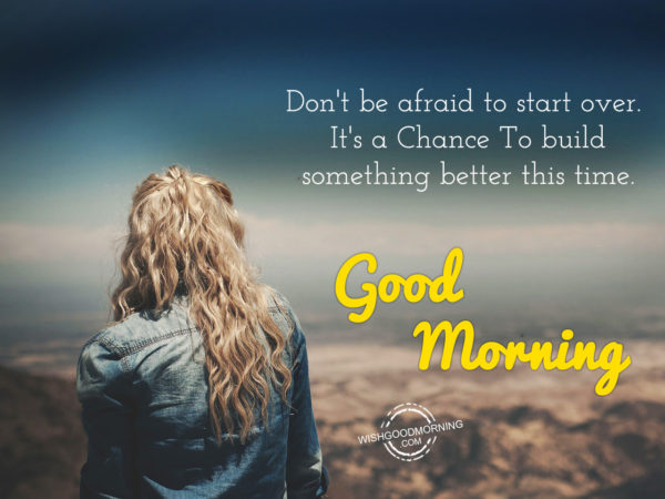 Don't Be Afraid To Start Over - Good Morning