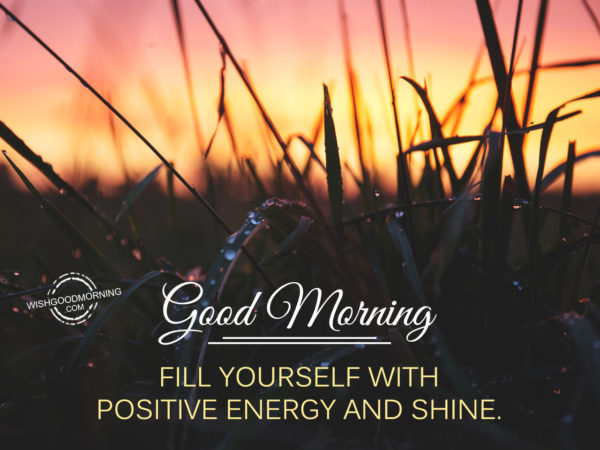 Fill Yourself With Positive Energy and Shine - Good Morning