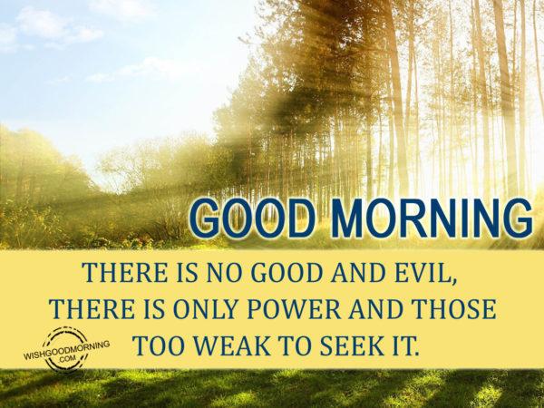 There Is No Good And Evil There Is Only Power And Those Too Weak To Seek It.