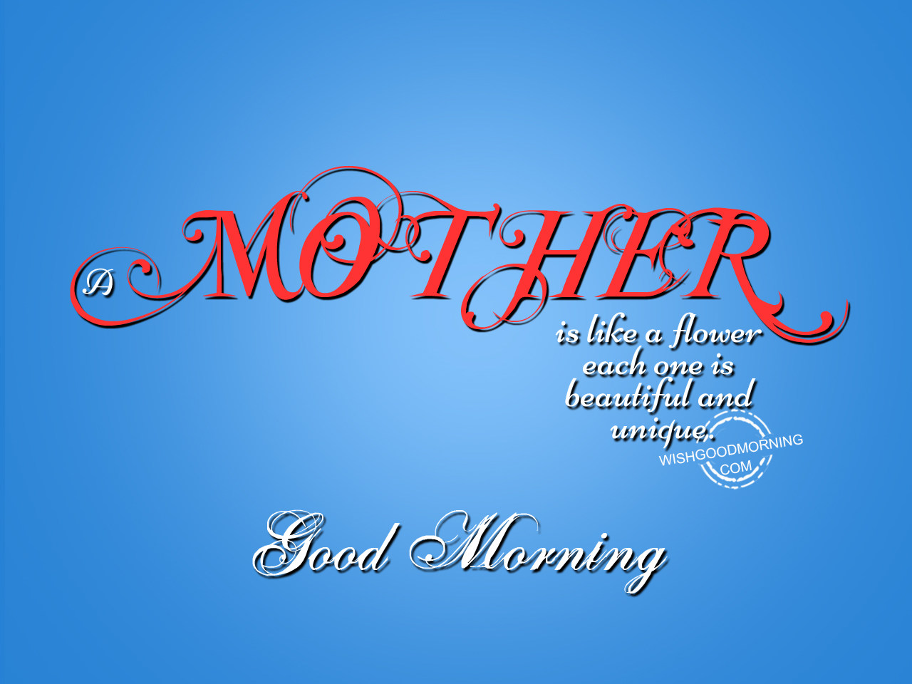 A Mother Is Like A Flower Good Morning Pictures Wishgoodmorning
