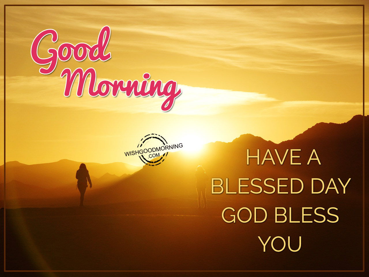 Good Morning Have Blessed Day God Bless You Good Morning Pictures