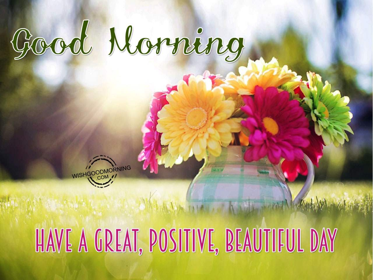 Good Morning Have A Great Positive Beautiful Day Good Morning