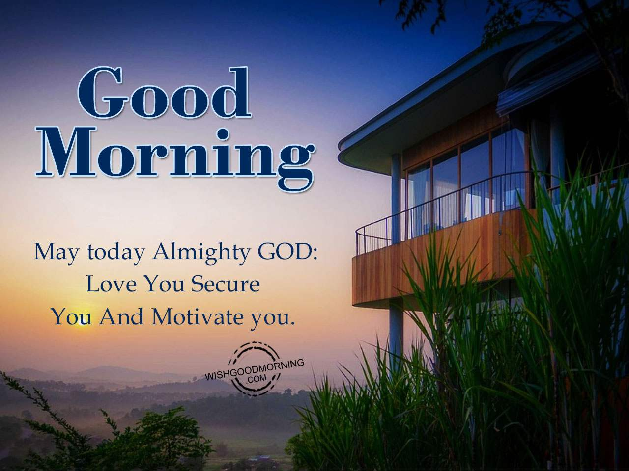 may today almighty god love you secure you and motivate you good morning